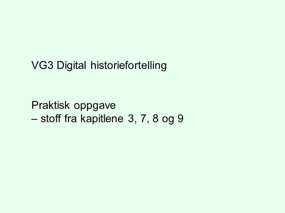 VG3 Digital historiefortelling Praktisk oppgave – stoff fra kapitlene 3, 7, 8 og 9