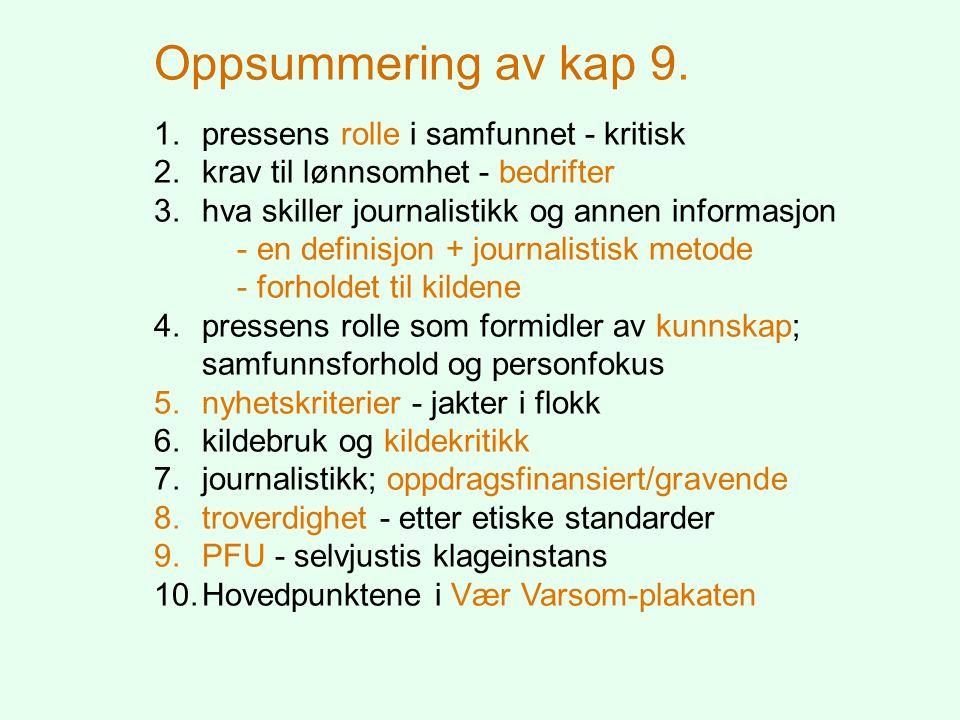 Oppsummering av kap 9. 1.pressens rolle i samfunnet - kritisk 2.krav til lønnsomhet - bedrifter 3.hva skiller journalistikk og annen informasjon - en