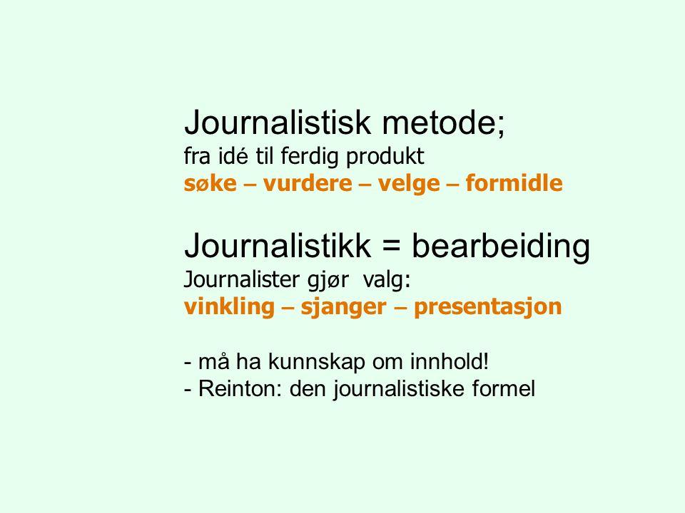 Journalistisk metode; fra id é til ferdig produkt s ø ke – vurdere – velge – formidle Journalistikk = bearbeiding Journalister gj ø r valg: vinkling –