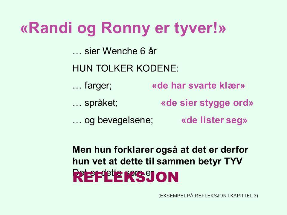 «Randi og Ronny er tyver!» … sier Wenche 6 år HUN TOLKER KODENE: … farger; «de har svarte klær» … språket; «de sier stygge ord» … og bevegelsene; «de