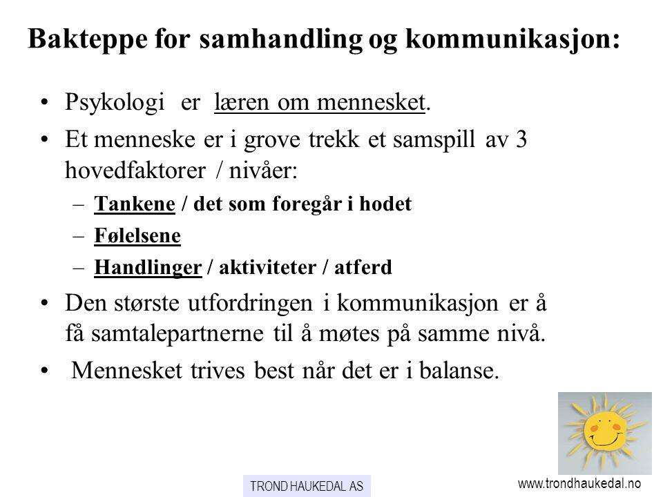 TROND HAUKEDAL AS www.trondhaukedal.no •Psykologi er læren om mennesket. •Et menneske er i grove trekk et samspill av 3 hovedfaktorer / nivåer: –Tanke