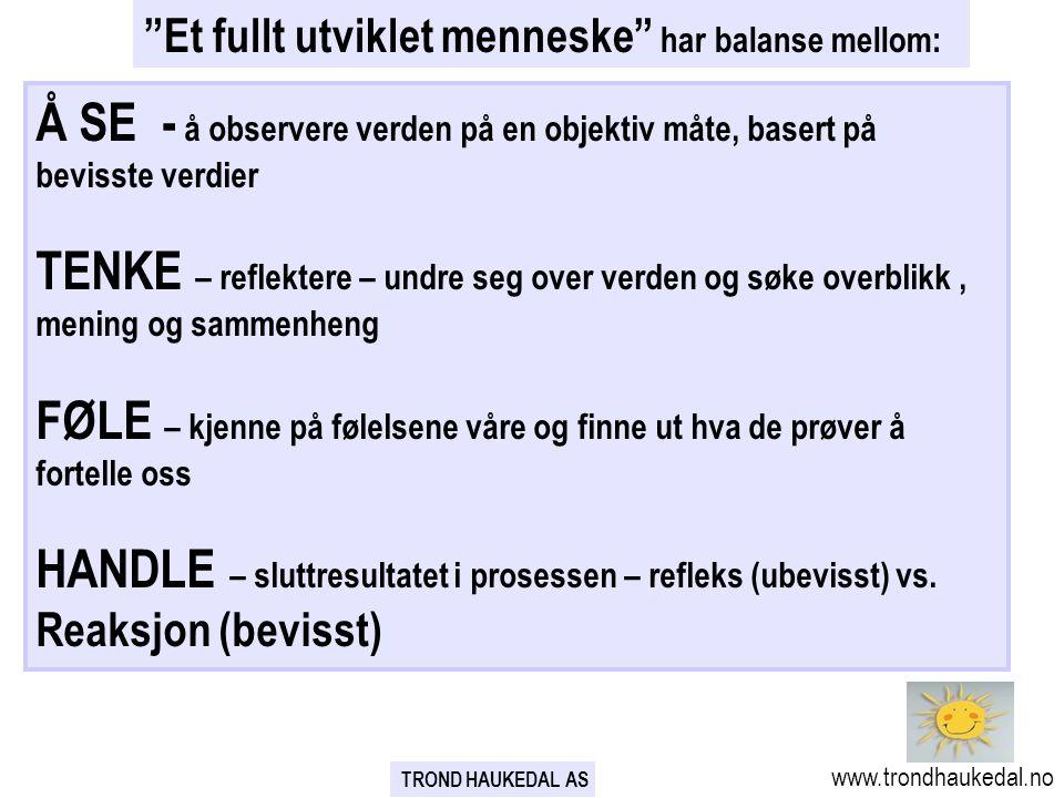 """TROND HAUKEDAL AS www.trondhaukedal.no """"Et fullt utviklet menneske"""" har balanse mellom: Å SE - å observere verden på en objektiv måte, basert på bevis"""