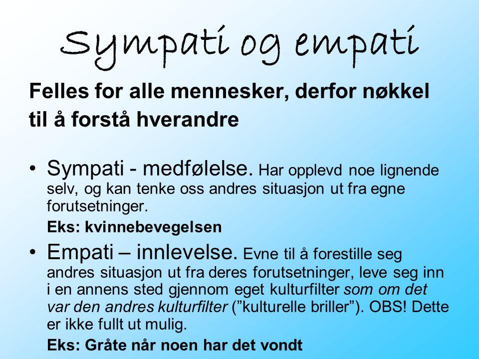 Sympati og empati Felles for alle mennesker, derfor nøkkel til å forstå hverandre •Sympati - medfølelse. Har opplevd noe lignende selv, og kan tenke o