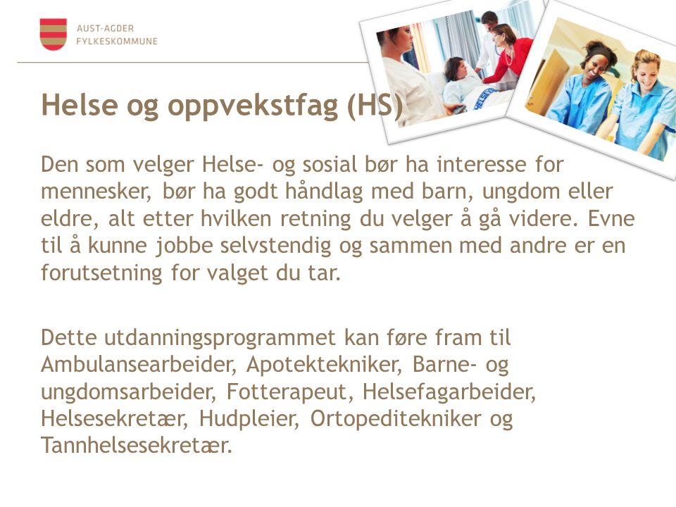 Helse og oppvekstfag (HS) Den som velger Helse- og sosial bør ha interesse for mennesker, bør ha godt håndlag med barn, ungdom eller eldre, alt etter