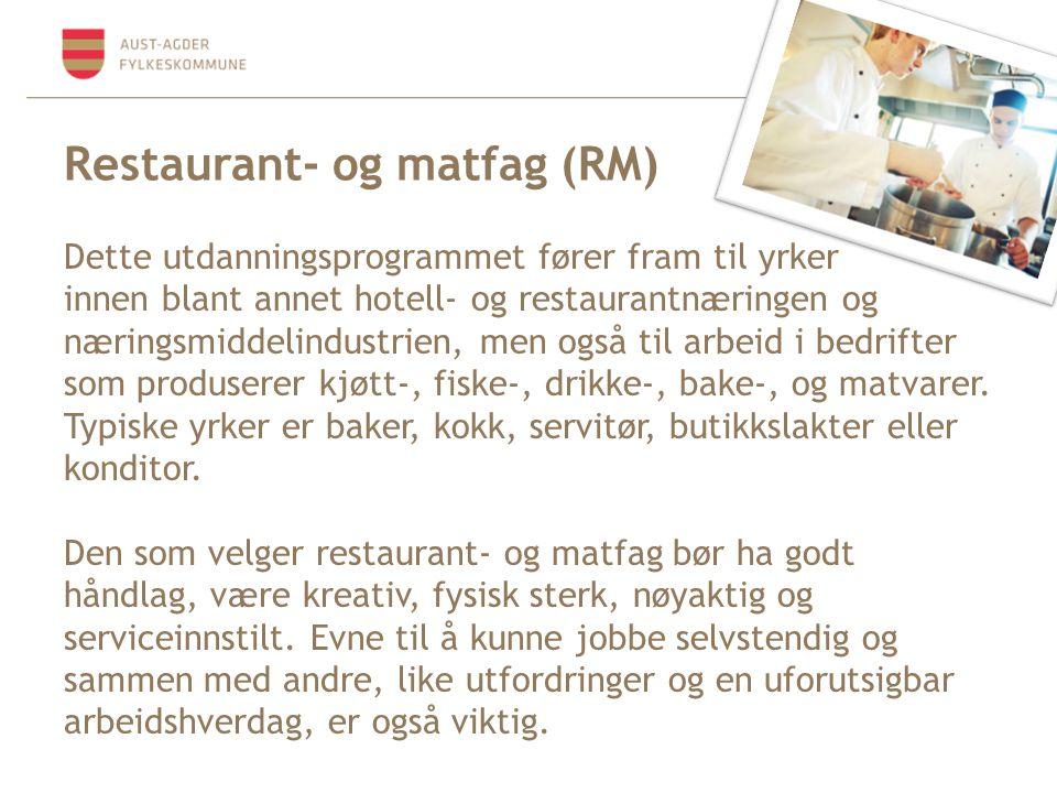 Restaurant- og matfag (RM) Dette utdanningsprogrammet fører fram til yrker innen blant annet hotell- og restaurantnæringen og næringsmiddelindustrien, men også til arbeid i bedrifter som produserer kjøtt-, fiske-, drikke-, bake-, og matvarer.