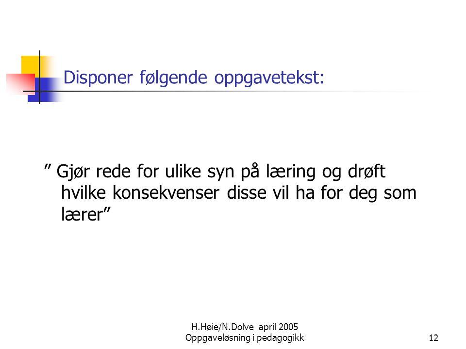 """H.Høie/N.Dolve april 2005 Oppgaveløsning i pedagogikk12 Disponer følgende oppgavetekst: """" Gjør rede for ulike syn på læring og drøft hvilke konsekvens"""
