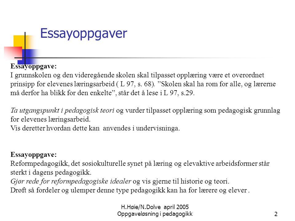 H.Høie/N.Dolve april 2005 Oppgaveløsning i pedagogikk2 Essayoppgave: I grunnskolen og den videregående skolen skal tilpasset opplæring være et overord