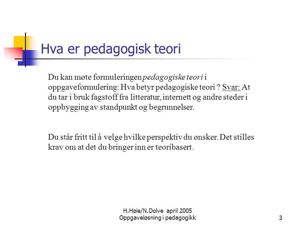 H.Høie/N.Dolve april 2005 Oppgaveløsning i pedagogikk3 Hva er pedagogisk teori Du kan møte formuleringen pedagogiske teori i oppgaveformulering: Hva b