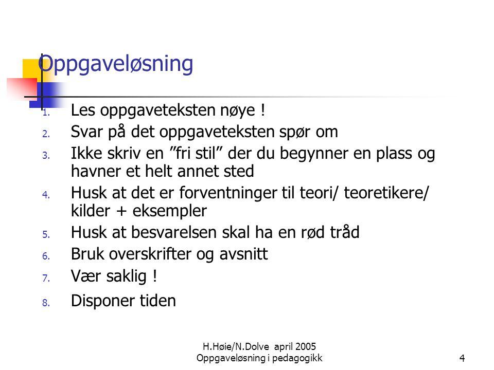 H.Høie/N.Dolve april 2005 Oppgaveløsning i pedagogikk4 Oppgaveløsning 1. Les oppgaveteksten nøye ! 2. Svar på det oppgaveteksten spør om 3. Ikke skriv