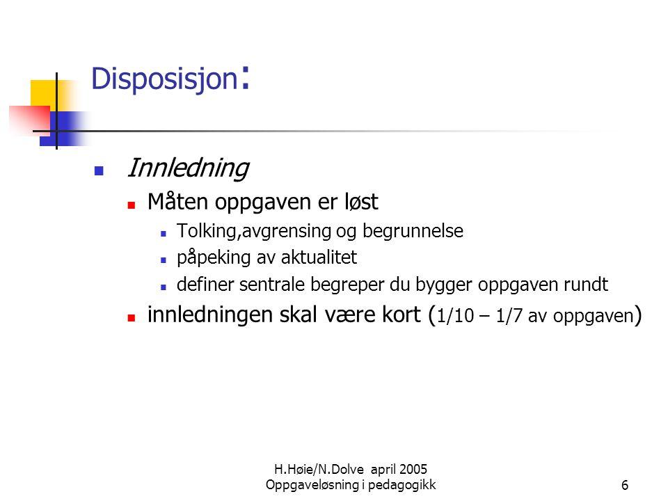 H.Høie/N.Dolve april 2005 Oppgaveløsning i pedagogikk6 Disposisjon :  Innledning  Måten oppgaven er løst  Tolking,avgrensing og begrunnelse  påpek