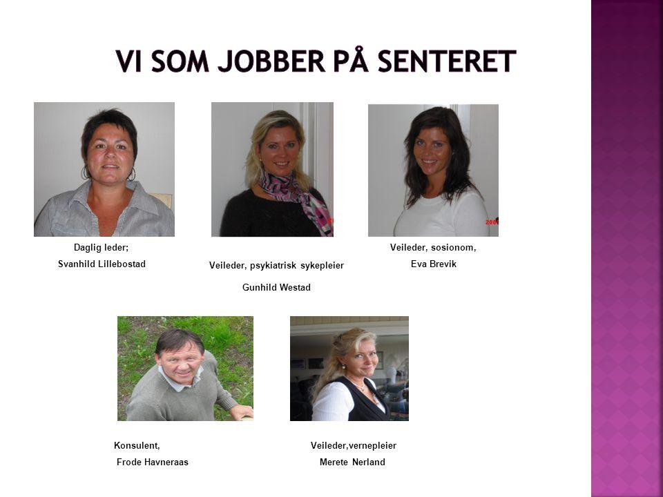 Daglig leder; Svanhild Lillebostad Veileder, psykiatrisk sykepleier Gunhild Westad Veileder, sosionom, Eva Brevik Konsulent, Veileder,vernepleier Frod