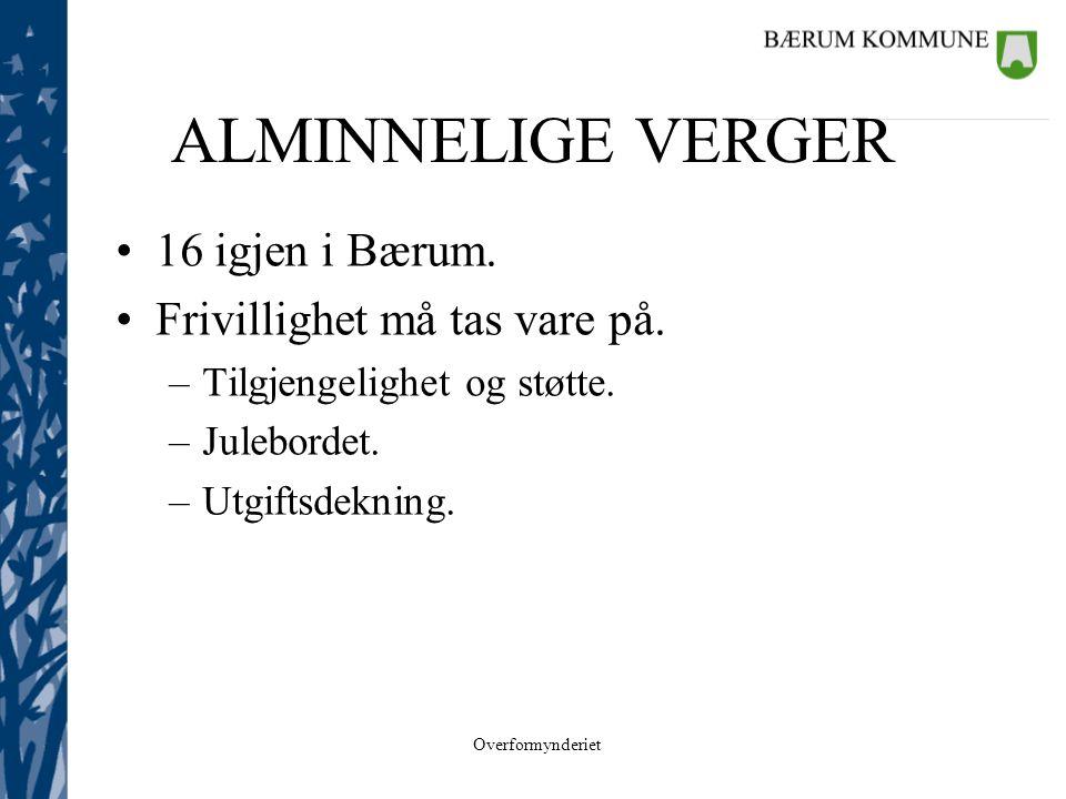 Overformynderiet ALMINNELIGE VERGER •16 igjen i Bærum. •Frivillighet må tas vare på. –Tilgjengelighet og støtte. –Julebordet. –Utgiftsdekning.