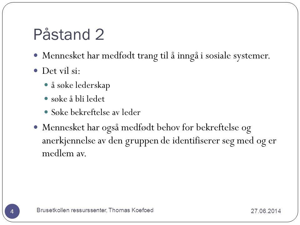 Påstand 2 27.06.2014 Brusetkollen ressurssenter, Thomas Koefoed 4  Mennesket har medfødt trang til å inngå i sosiale systemer.