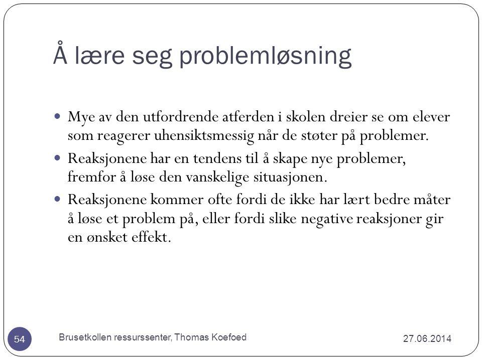 Elevrolleferdigheter og problematferd (Sørlie og Nordahl 1998) 27.06.2014 Brusetkollen ressurssenter, Thomas Koefoed 53  Utagerende og alvorlige former for problematferd i skolen er særlig knyttet til manglende selvkontrollferdigheter.