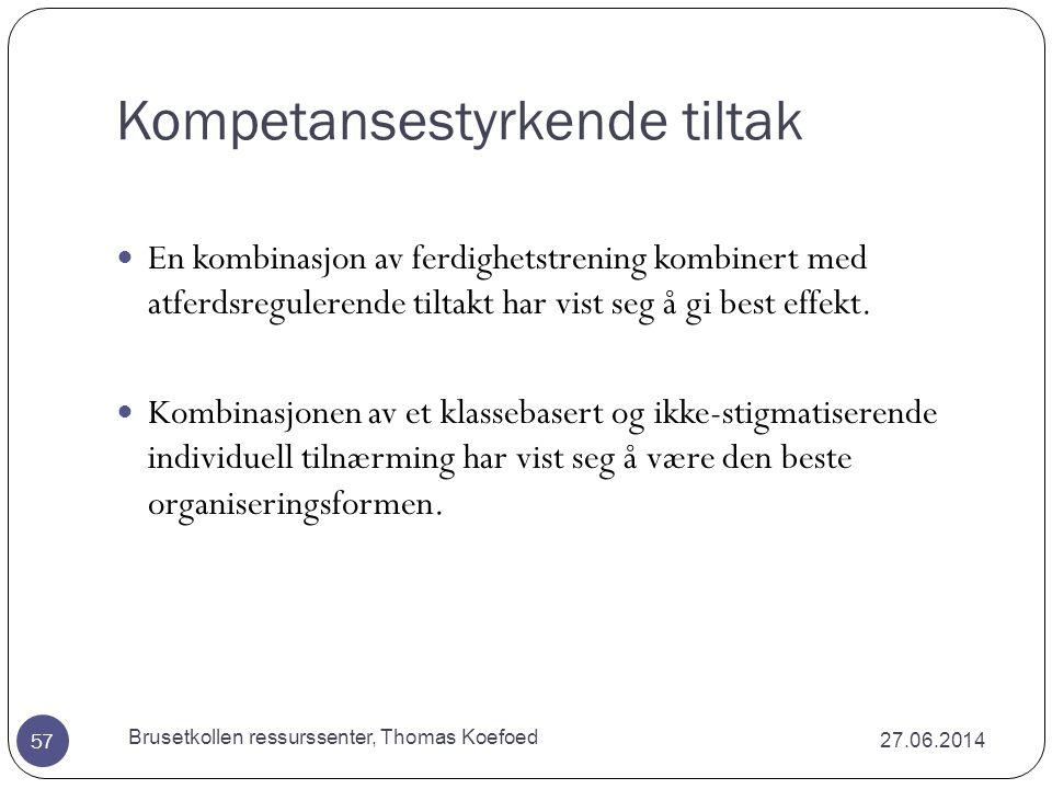 Kompetansestyrkende tiltak 27.06.2014 Brusetkollen ressurssenter, Thomas Koefoed 56  God effekt forutsetter  At tiltaket er teoretisk og empirisk velfundert  Har en viss varighet og intensitet (ca.