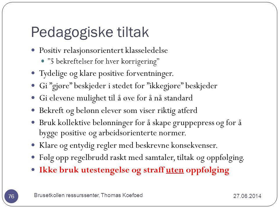Individuelle tiltak 27.06.2014 Brusetkollen ressurssenter, Thomas Koefoed 75  Gode kartleggingsverktøy faglig, lærevansker og atferd.