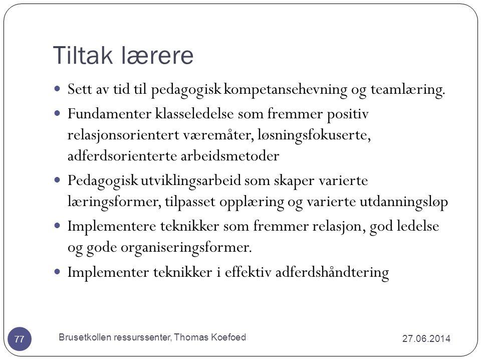 Pedagogiske tiltak 27.06.2014 Brusetkollen ressurssenter, Thomas Koefoed 76  Positiv relasjonsorientert klasseledelse  5 bekreftelser for hver korrigering  Tydelige og klare positive forventninger.
