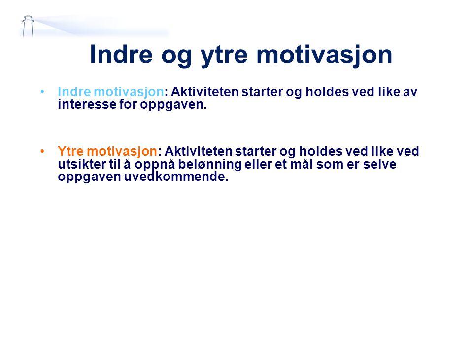 Indre og ytre motivasjon •Indre motivasjon: Aktiviteten starter og holdes ved like av interesse for oppgaven. Kalles ofte også for naturlig motivasjon