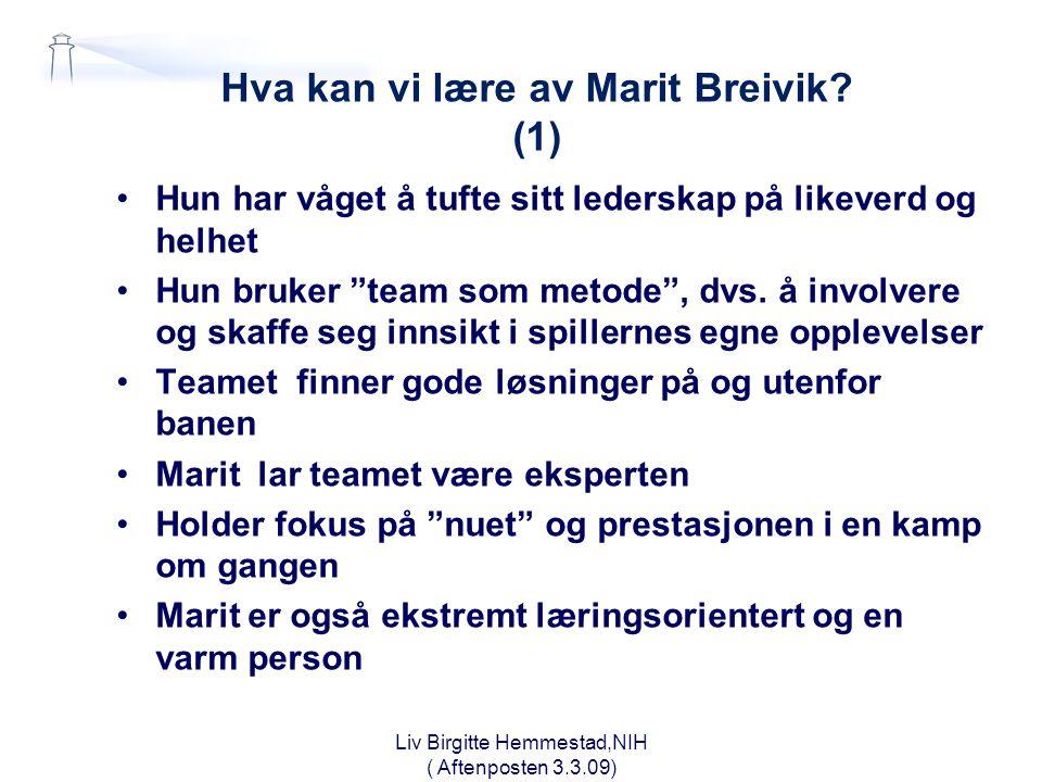 """Hva kan vi lære av Marit Breivik? (1) •Hun har våget å tufte sitt lederskap på likeverd og helhet •Hun bruker """"team som metode"""", dvs. å involvere og s"""