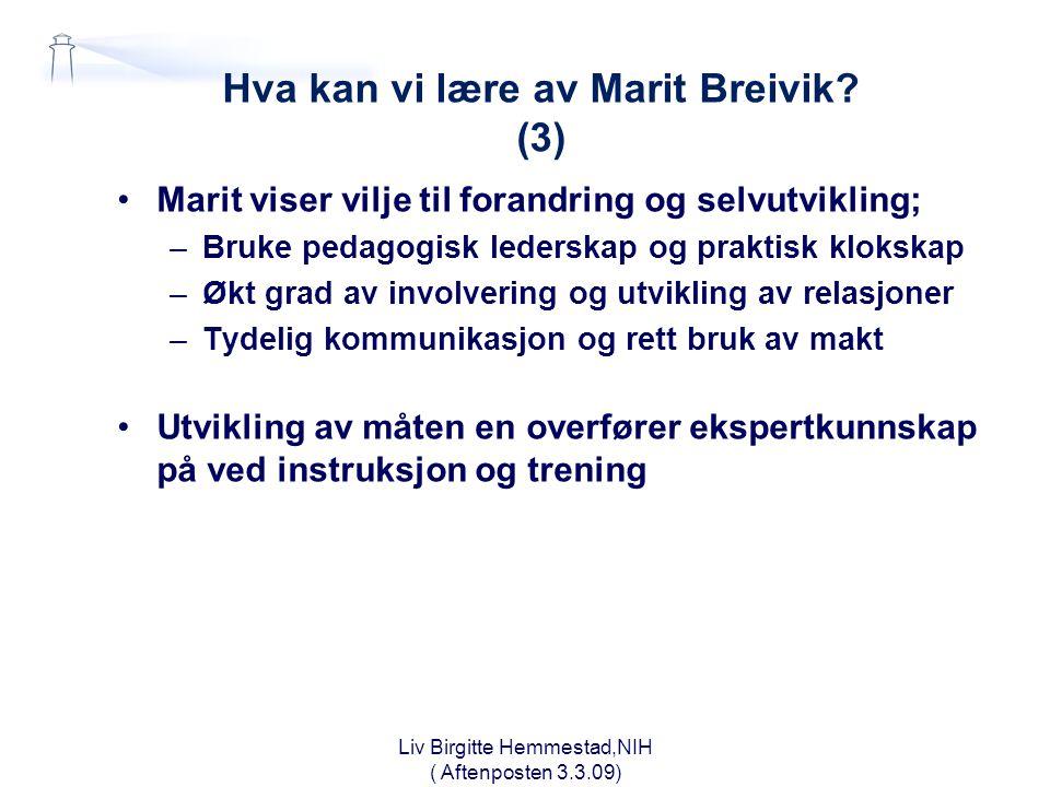 Hva kan vi lære av Marit Breivik? (3) •Marit viser vilje til forandring og selvutvikling; –Bruke pedagogisk lederskap og praktisk klokskap –Økt grad a
