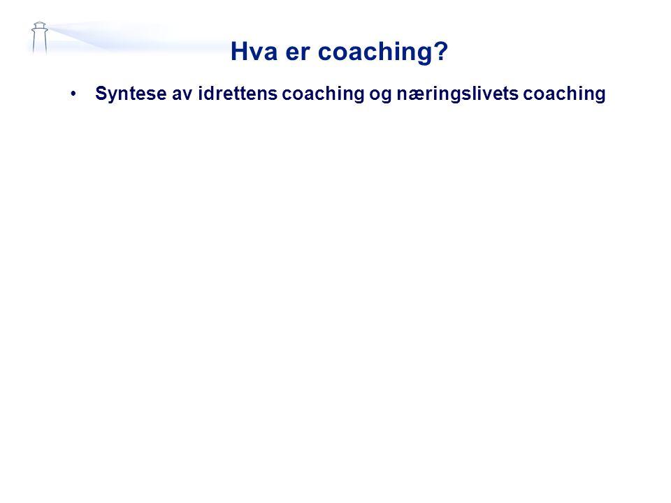Hva er coaching? •Syntese av idrettens coaching og næringslivets coaching