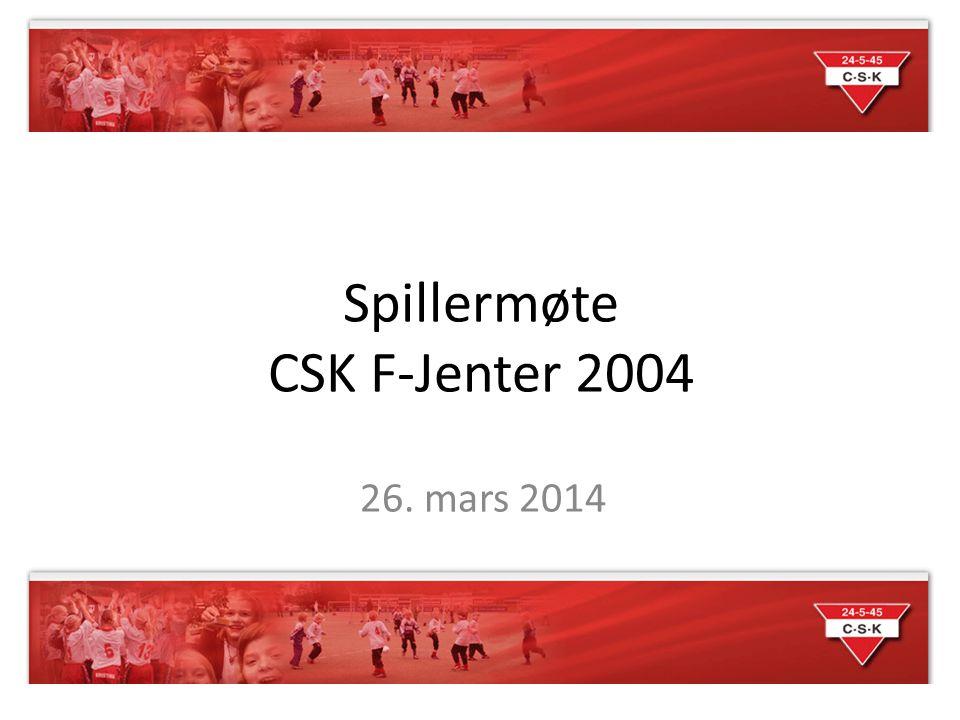 Spillermøte CSK F-Jenter 2004 26. mars 2014
