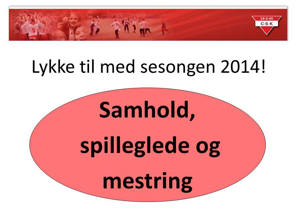 Lykke til med sesongen 2014! Samhold, spilleglede og mestring