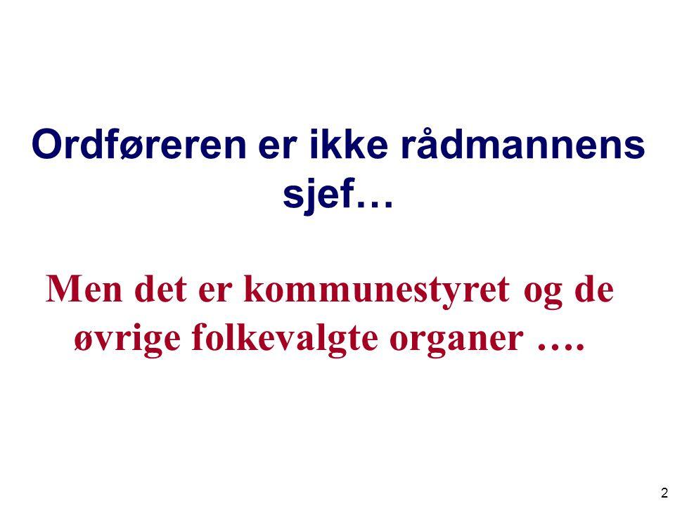 13 Gode råd for gode rådmenn: Roller Respekt Romslighet Rådmann, Akershus R R R •F•Forstå politikkens vesen.