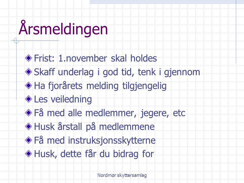 Nordmør skyttersamlag Årsmeldingen Frist: 1.november skal holdes Skaff underlag i god tid, tenk i gjennom Ha fjorårets melding tilgjengelig Les veiled