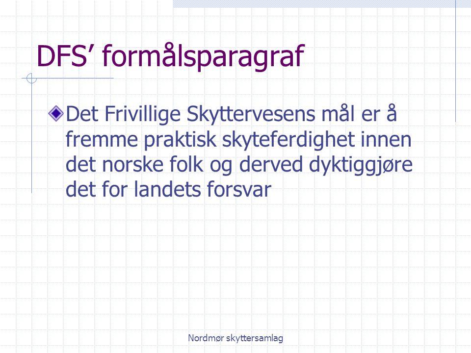 Nordmør skyttersamlag DFS' formålsparagraf Det Frivillige Skyttervesens mål er å fremme praktisk skyteferdighet innen det norske folk og derved dyktiggjøre det for landets forsvar