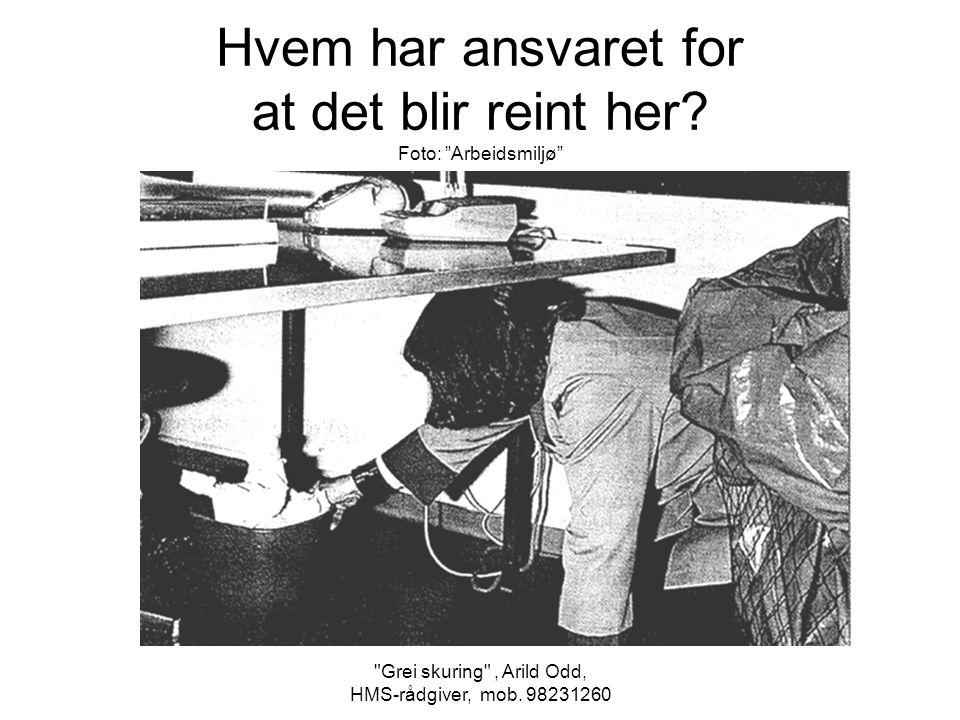 Grei skuring , Arild Odd, HMS-rådgiver, mob.98231260 Hvem har ansvaret for at det blir reint her.