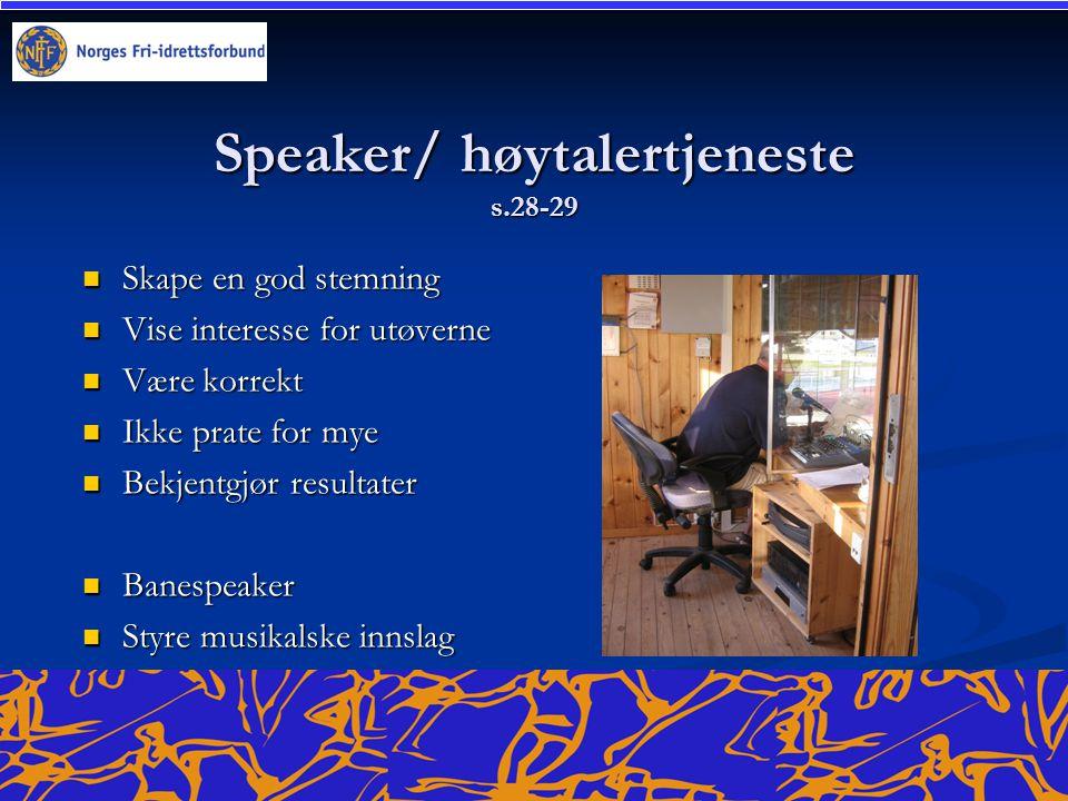 Speaker/ høytalertjeneste s.28-29  Skape en god stemning  Vise interesse for utøverne  Være korrekt  Ikke prate for mye  Bekjentgjør resultater  Banespeaker  Styre musikalske innslag