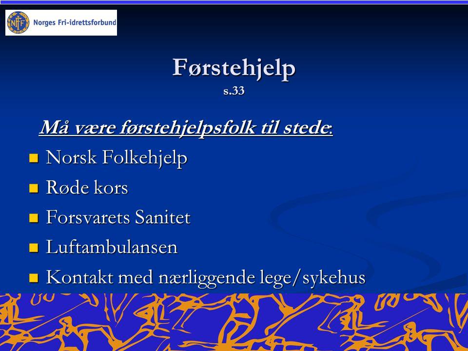 Førstehjelp s.33 Må være førstehjelpsfolk til stede: Må være førstehjelpsfolk til stede:  Norsk Folkehjelp  Røde kors  Forsvarets Sanitet  Luftamb
