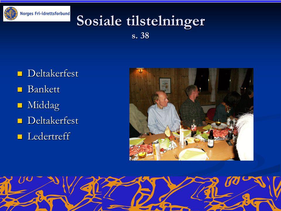 Sosiale tilstelninger s. 38  Deltakerfest  Bankett  Middag  Deltakerfest  Ledertreff