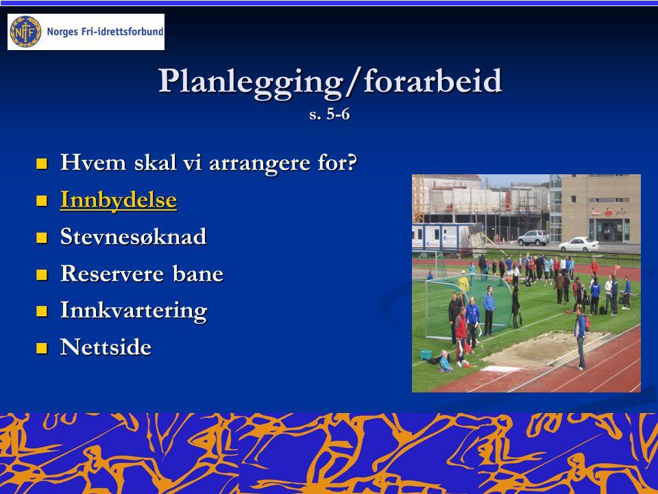 Planlegging/forarbeid s. 5-6  Hvem skal vi arrangere for?  Innbydelse Innbydelse  Stevnesøknad  Reservere bane  Innkvartering  Nettside