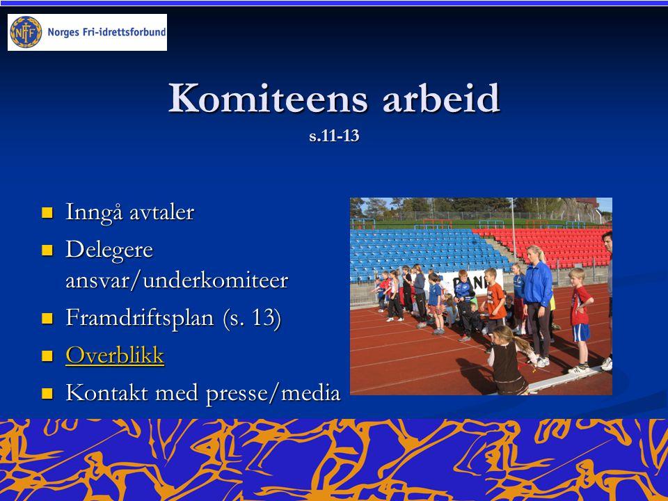 Komiteens arbeid s.11-13  Inngå avtaler  Delegere ansvar/underkomiteer  Framdriftsplan (s. 13)  Overblikk Overblikk  Kontakt med presse/media