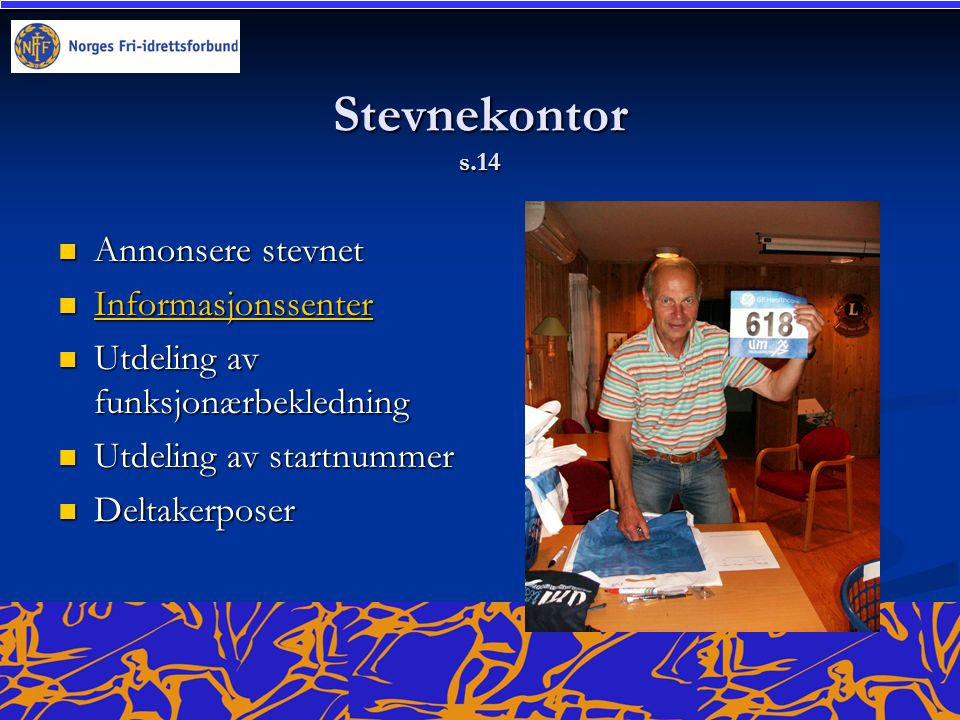 Stevnekontor s.14  Annonsere stevnet  Informasjonssenter Informasjonssenter  Utdeling av funksjonærbekledning  Utdeling av startnummer  Deltakerposer