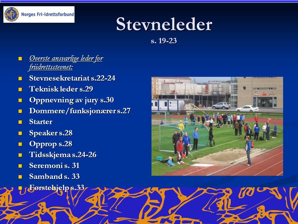 Stevneleder s. 19-23  Øverste ansvarlige leder for friidrettsstevnet:  Stevnesekretariat s.22-24  Teknisk leder s.29  Oppnevning av jury s.30  Do