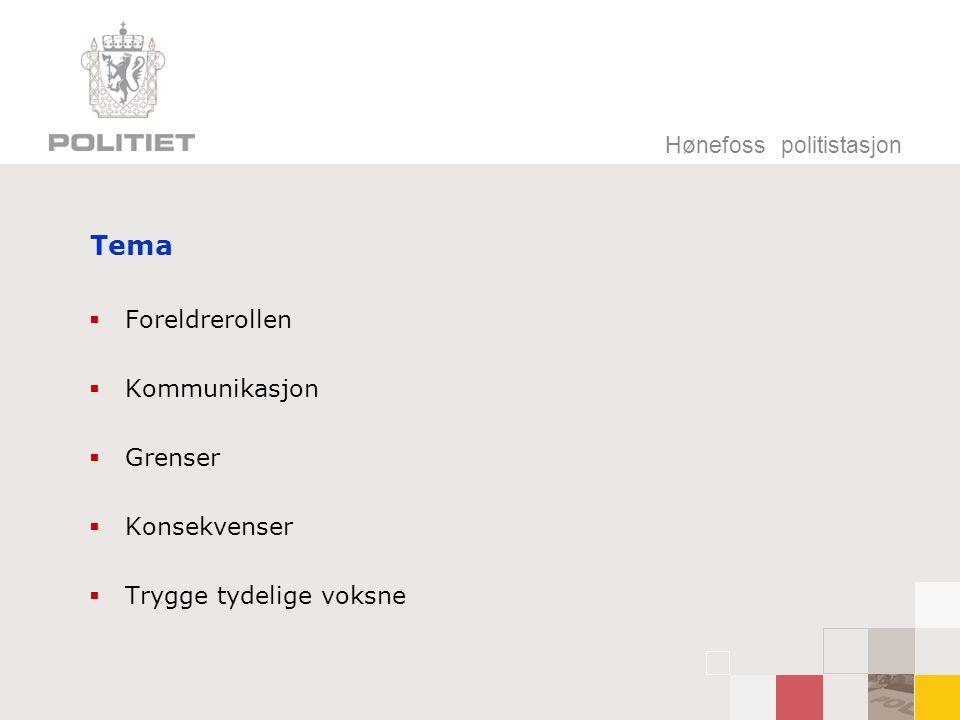 Hønefoss politistasjon Tema  Foreldrerollen  Kommunikasjon  Grenser  Konsekvenser  Trygge tydelige voksne