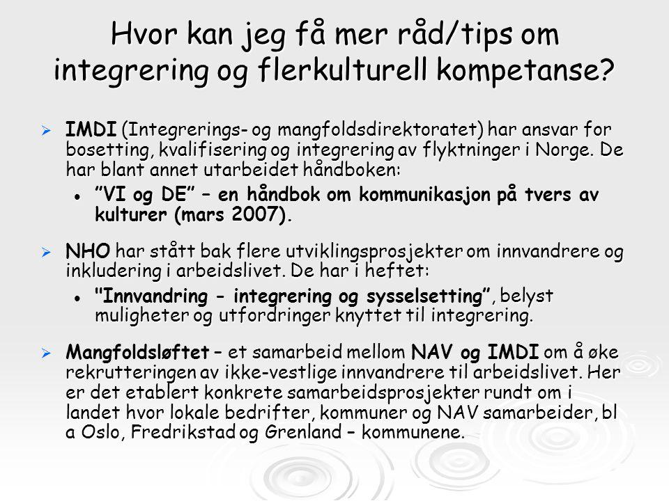 Hvor kan jeg få mer råd/tips om integrering og flerkulturell kompetanse?  (Integrerings- og mangfoldsdirektoratet) har ansvar for bosetting, kvalifis