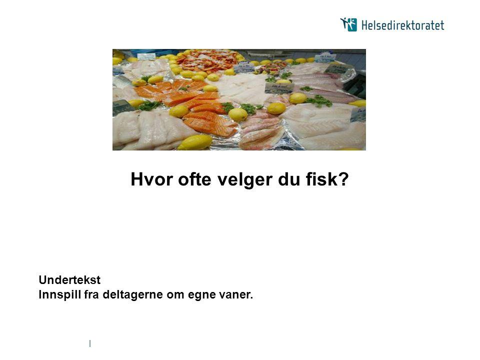 | Hvor ofte velger du fisk? Undertekst Innspill fra deltagerne om egne vaner.