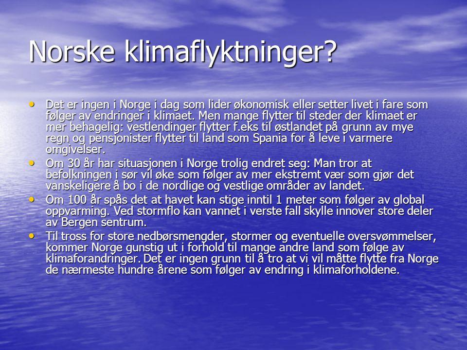 Norske klimaflyktninger? • Det er ingen i Norge i dag som lider økonomisk eller setter livet i fare som følger av endringer i klimaet. Men mange flytt