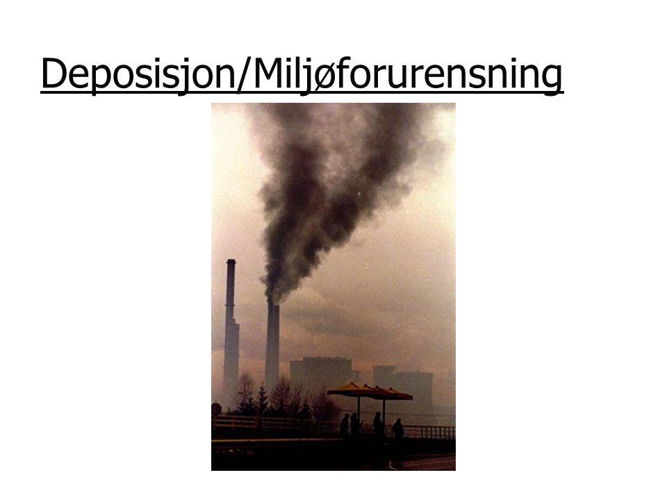 Deposisjon/Miljøforurensning • Miljøforurensning skyldes ofte industri som forurenser luften, vannet og jorden.