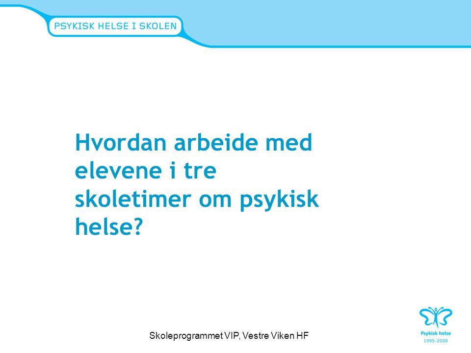 Rammer som skaper trygghet Vær varsom-plakaten for arbeidet i klassen med temaet psykisk helse - s.6 i lærerveiledningen Skoleprogrammet VIP, Vestre Viken HF