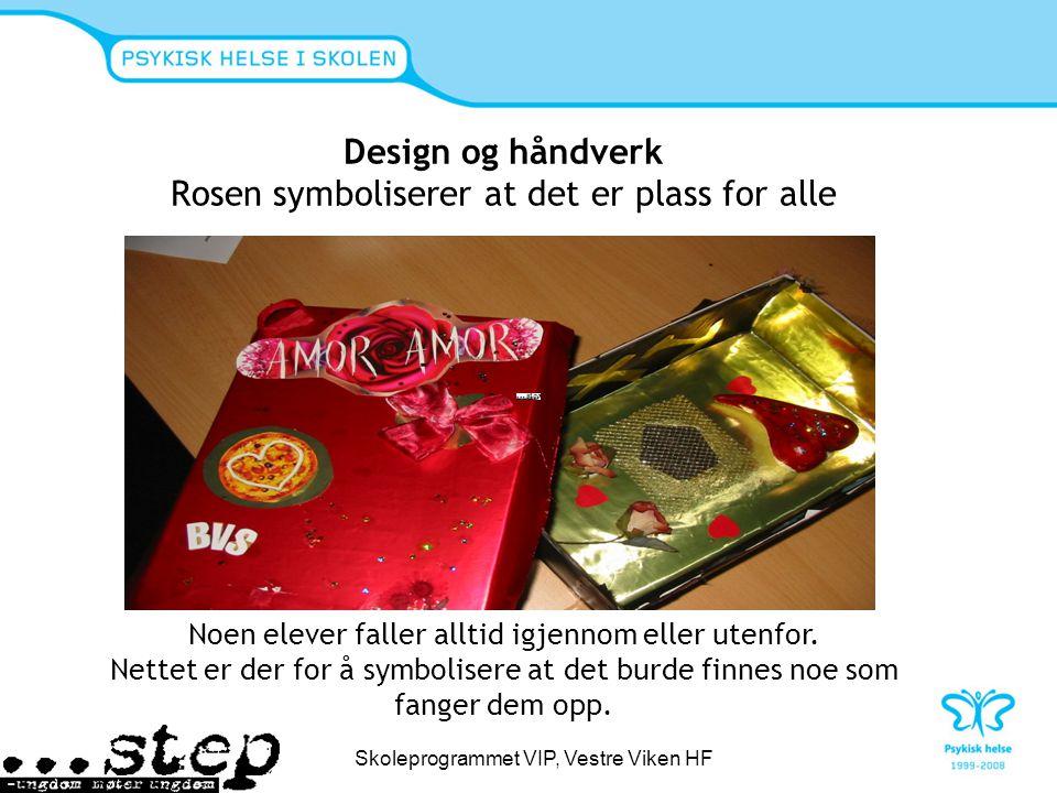 Design og håndverk Rosen symboliserer at det er plass for alle Noen elever faller alltid igjennom eller utenfor. Nettet er der for å symbolisere at de