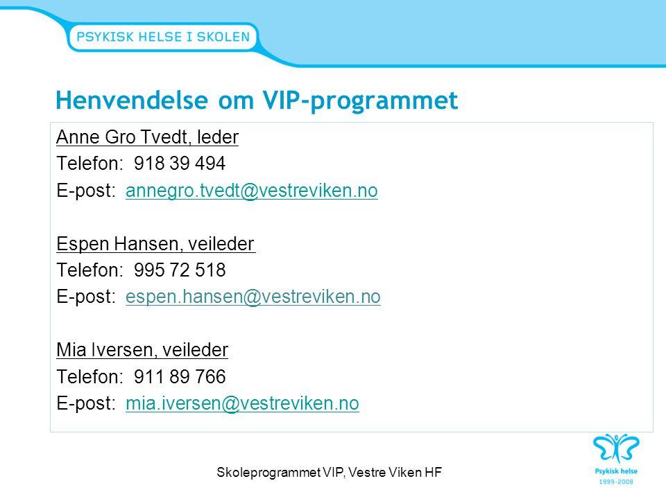 Henvendelse om VIP-programmet Anne Gro Tvedt, leder Telefon: 918 39 494 E-post: annegro.tvedt@vestreviken.noannegro.tvedt@vestreviken.no Espen Hansen,
