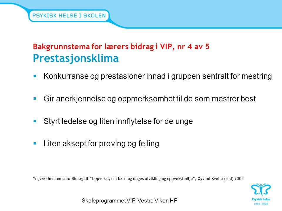 Bakgrunnstema for lærers bidrag i VIP, nr 4 av 5 Prestasjonsklima  Konkurranse og prestasjoner innad i gruppen sentralt for mestring  Gir anerkjenne