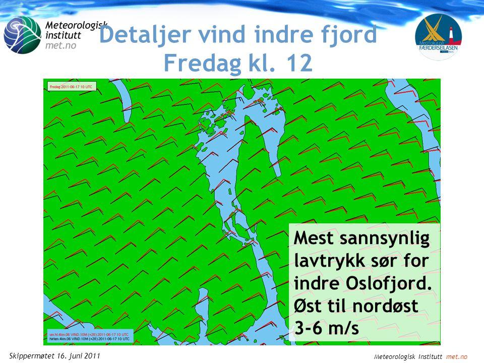 Meteorologisk Institutt met.no Skippermøtet 16. juni 2011 Lørdag kl.