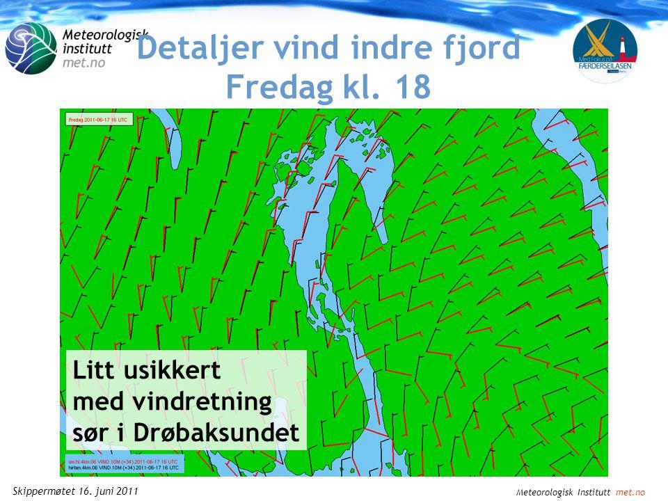 Meteorologisk Institutt met.no Skippermøtet 16. juni 2011 Detaljer vind indre fjord Fredag kl. 16