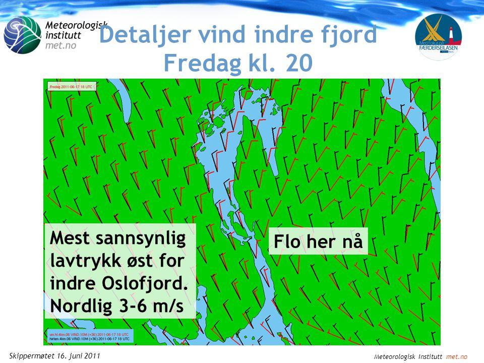 Meteorologisk Institutt met.no Skippermøtet 16. juni 2011 Detaljer vind indre fjord Fredag kl.
